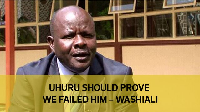 Uhuru should prove we failed him - Washiali