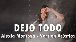 Alexia Montoya - DEJO TODO - Version Acústica