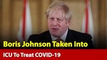 British PM Boris Johnson Taken Into ICU To Treat Coronavirus