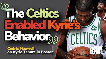 "Cedric Maxwell: ""The Celtics enabled KYRIE'S behavior"""