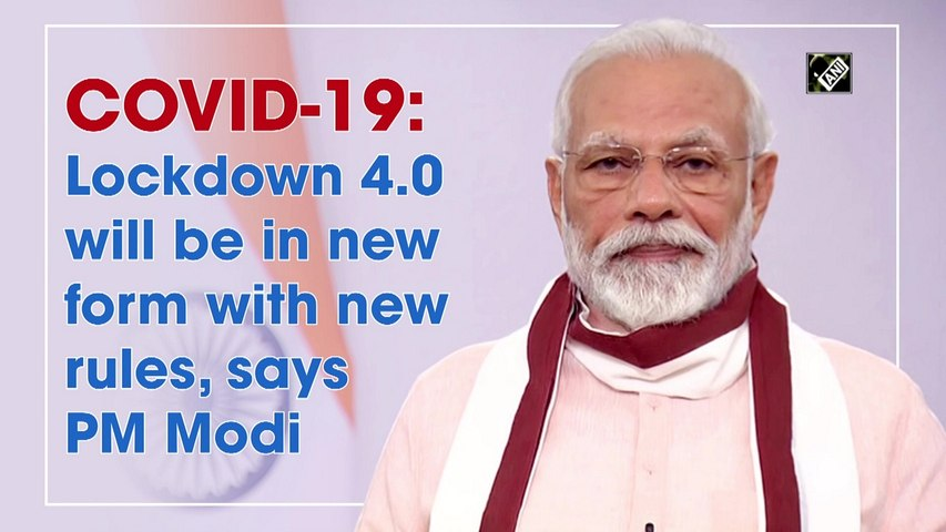 COVID-19: Lockdown 4.0 will be in new form with new rules, says PM Modi