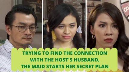 TRYING TO FIND THE CONNECTION WITH THE HOST'S HUSBAND, THE MAID STARTS HER SECRET PLAN