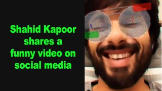 Shahid Kapoor shares a funny video on social media