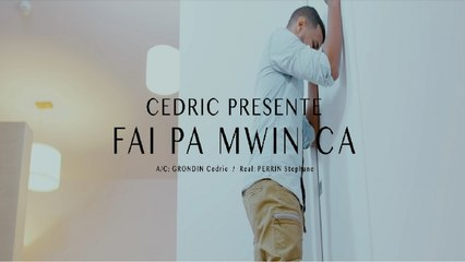 Cedric - Fai pa mwin ca