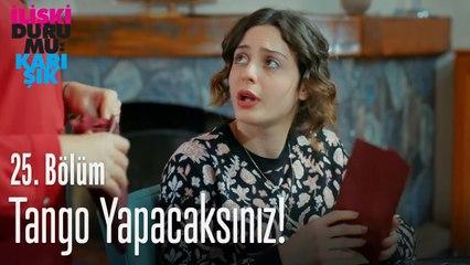 Murat ile tango yapacaksınız! - İlişki Durumu Karışık 25. Bölüm