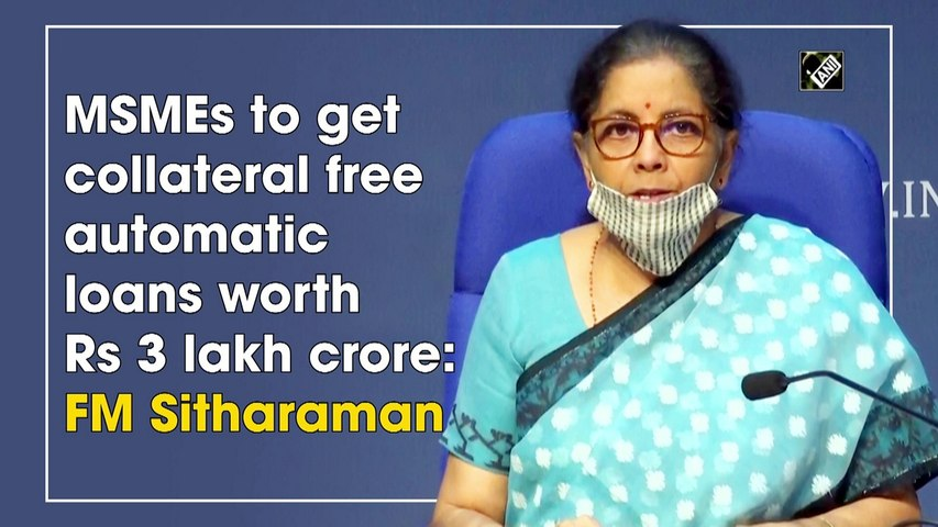 MSMEs to get collateral free automatic loans worth Rs 3 lakh crore: FM Sitharaman