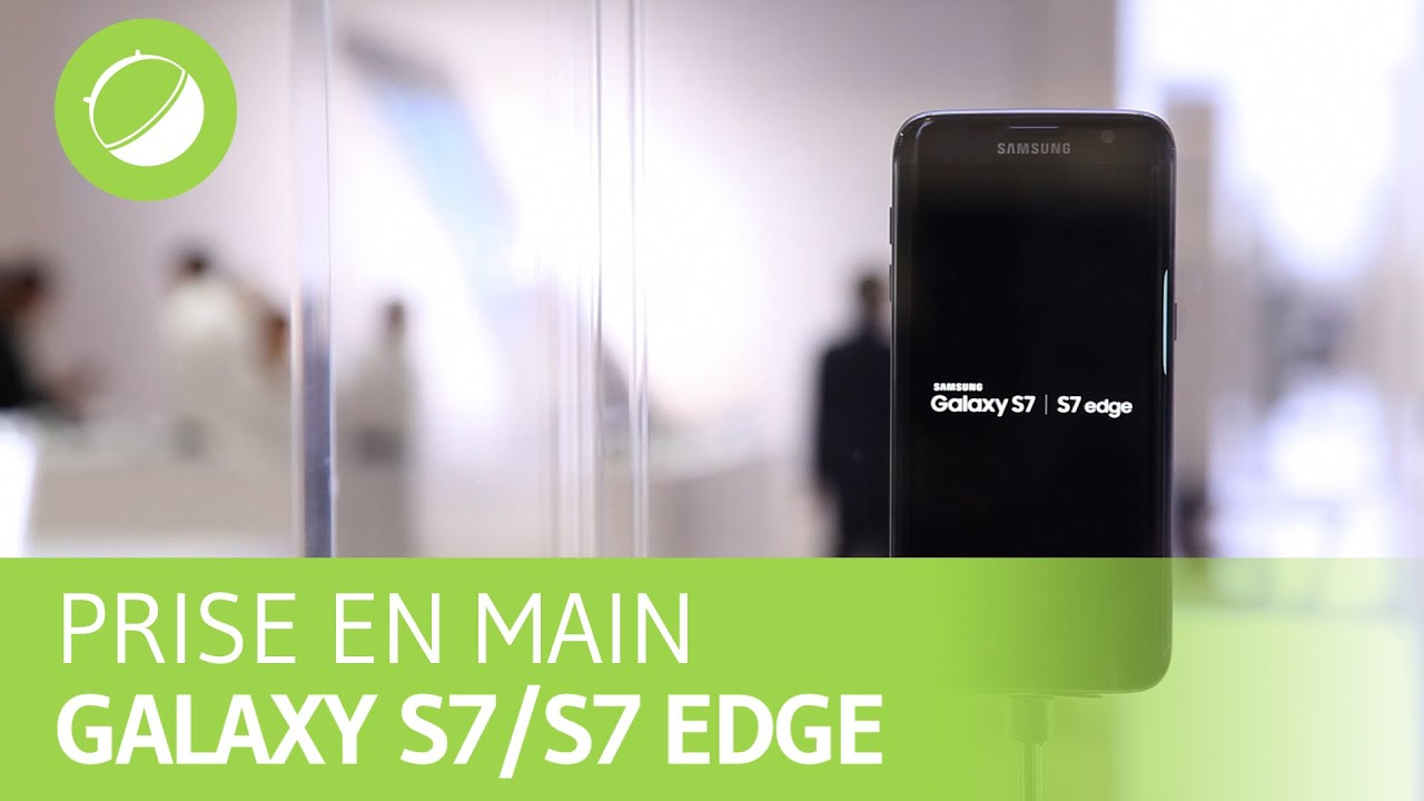 SAMSUNG GALAXY S7 / S7 EDGE : Prise en main au MWC 2016