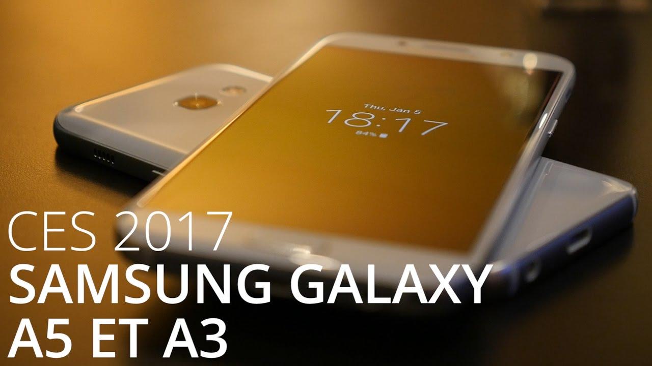 Prise en main des Samsung Galaxy A3 et A5 2017 - CES 2017