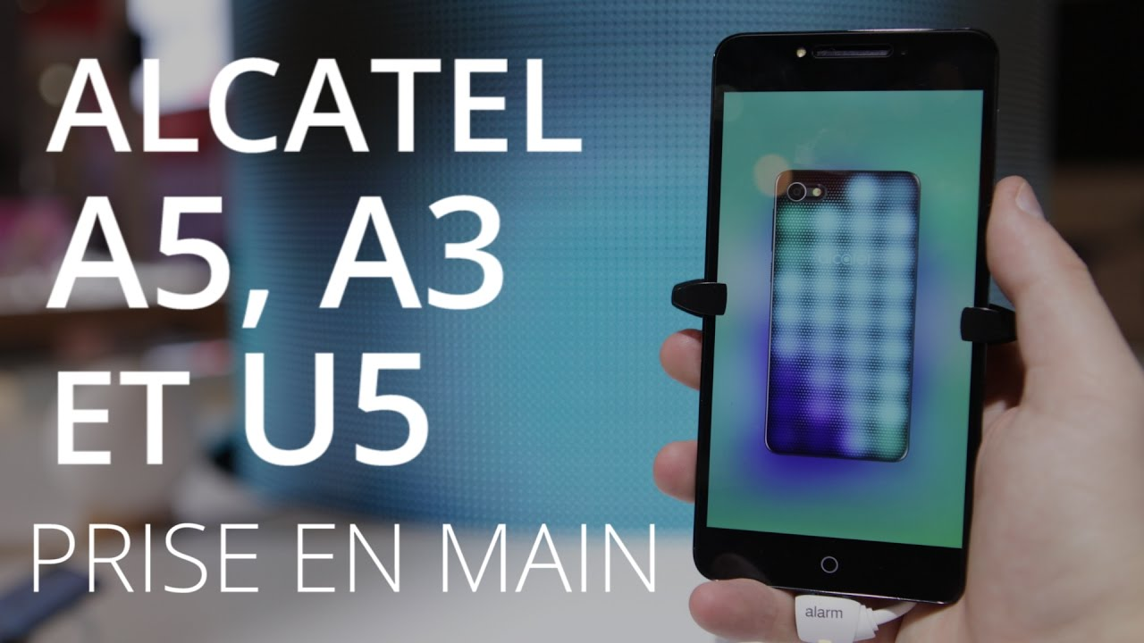 Prise en main au MWC 2017 des Alcatel U5, A3 et A5 LED à petit prix