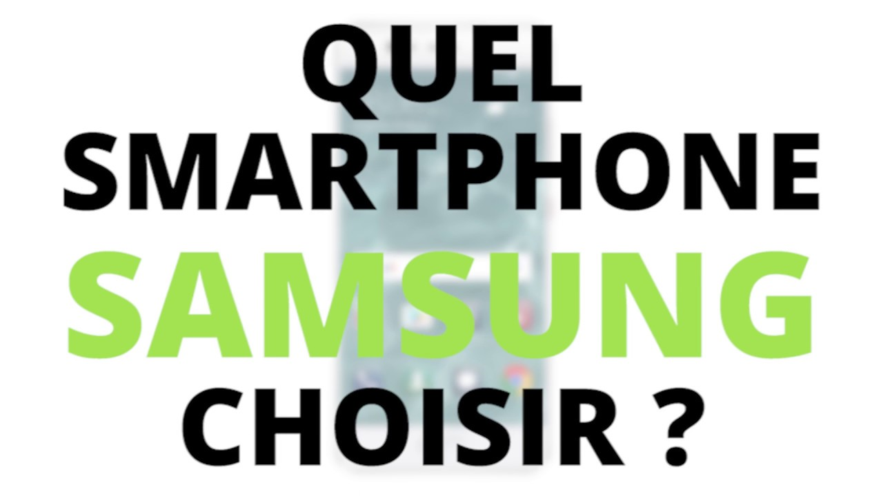 En bref : le guide d'achat des smartphones Samsung