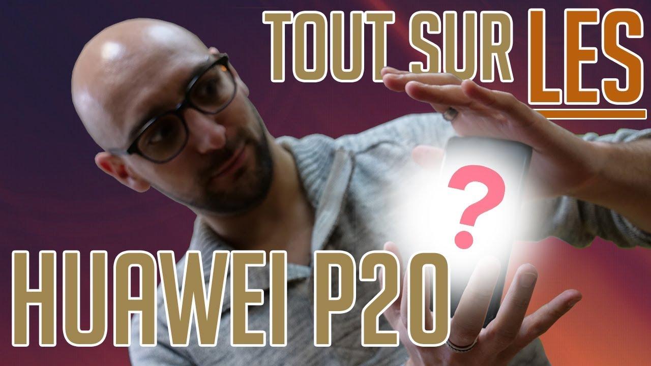 TOUT SAVOIR sur les HUAWEI P20 AVANT LEURS SORTIES !