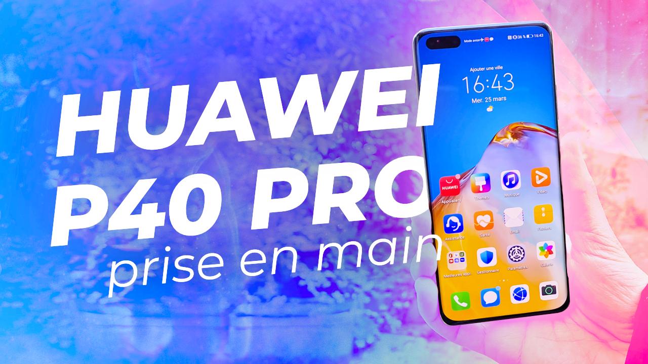 HUAWEI P40 PRO et P40 : NOTRE PRISE EN MAIN !
