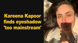 Kareena Kapoor Khan finds eyeshadow 'too mainstream'