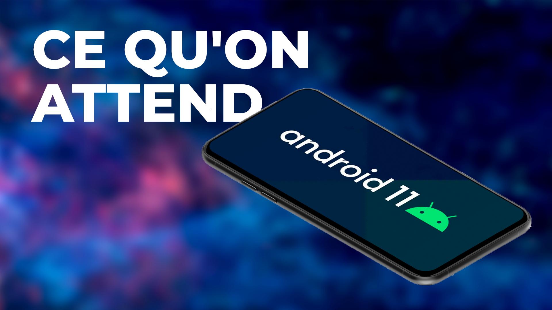 Android 11 : 10 Nouveautés qu'on ATTEND VRAIMENT !