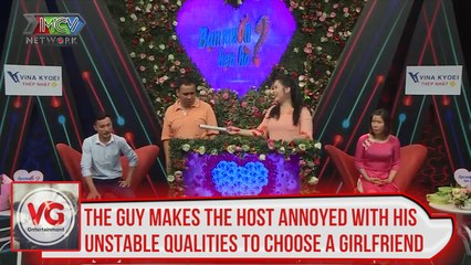 THE GUY MAKES THE HOST ANNOYED WITH HIS UNSTABLE QUALITIES TO CHOOSE A GIRLFRIEND