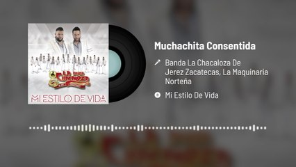 Banda La Chacaloza De Jerez Zacatecas - Muchachita Consentida