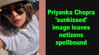 Priyanka Chopra 'sunkissed' image leaves netizens spellbound