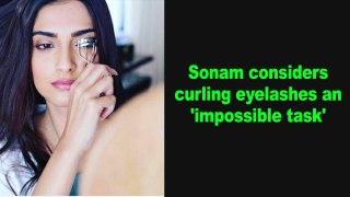 Sonam considers curling eyelashes an 'impossible task'