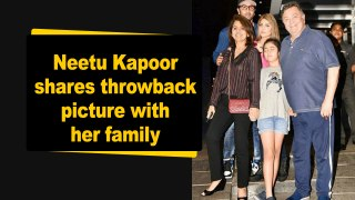 Neetu Kapoor shares throwback picture with her family