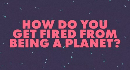How do you get fired from being a planet?