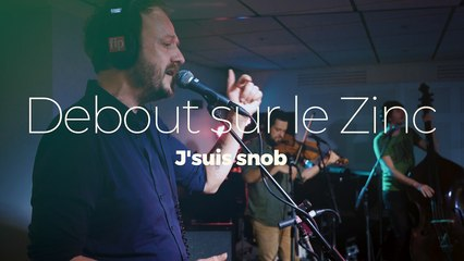 """Debout sur le Zinc """"J'suis snob"""""""