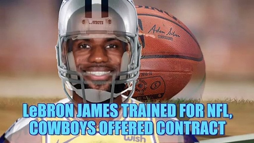 LeBron James trained for NFL, Cowboys offered contract