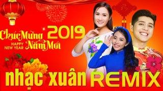 Liên Khúc Nhạc Xuân 2019 Remix Sôi Động L