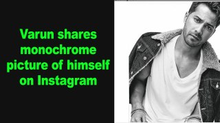 Varun shares monochrome picture of himself on Instagram