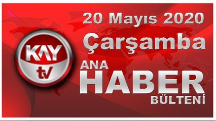 20 Mayıs 2020 Kay Tv Ana Haber Bülteni