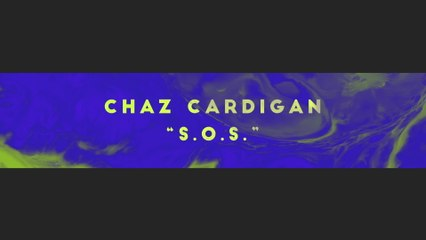 Chaz Cardigan - S.O.S