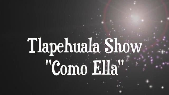 TLAPEHUALA SHOW - COMO ELLA