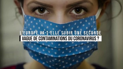 L'Europe va-t-elle subir une seconde vague de contaminations du coronavirus ?