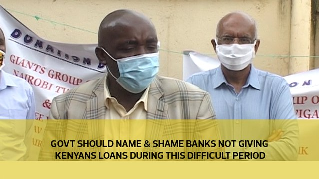 Government should name and shame banks not giving Kenyans loans during this difficult period