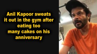 Anil Kapoor sweats it out in the gym after eating too many cakes on his anniversary