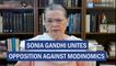 Sonia Gandhi unites opposition against Modinomics