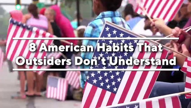 8 American Habits That Outsiders Don't Understand