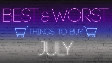 Best and Worst Things to Buy in July 2020