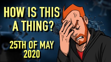 How is This a Thing? 25th May 2020
