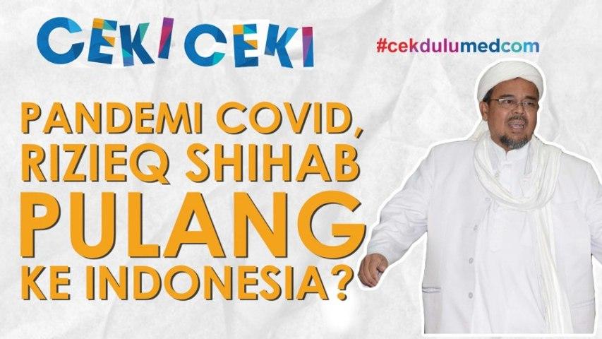 [Ceki-ceki] Pandemi COVID-19, Rizieq Shihab Pulang ke Indonesia? Ini Faktanya
