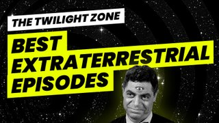 The Twilight Zone: The Best Extraterrestrial Episodes