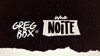 Greg BBX - Uma Noite Só