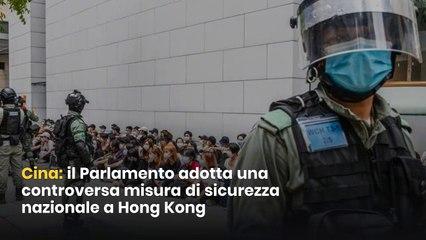 Cina: il Parlamento adotta una controversa misura di sicurezza nazionale a Hong Kong