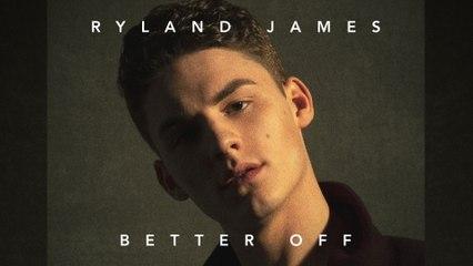 Ryland James - Better Off