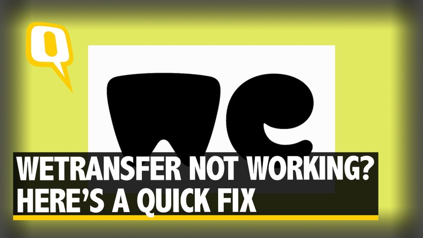 WeTransfer Not Working? Here's a Quick Fix For You