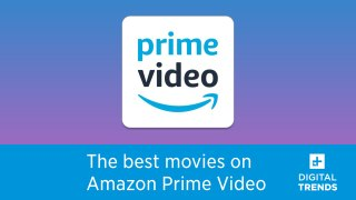 The Best Movies On Amazon Prime Right Now