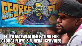 Floyd Mayweather is going to pay for George Floyd's funeral services
