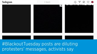 #BlackoutTuesday posts are diluting protesters' messages, activists say