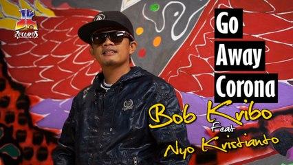 Bob Kribo feat Nyo Kristianto - Go Away Corona (Official Music Video)