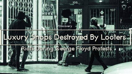 Luxury Shops Destroyed By Looters - Riots During George Floyd Protests (Must See)