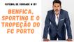 FDV #157 - Benfica, Sporting e o tropeção do FC Porto